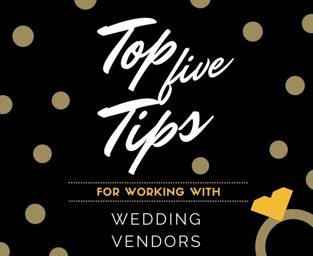 Top 5 Tips for Working with Wedding Vendors